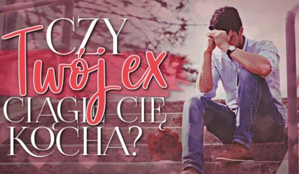Czy Twój ex ciągle Cię kocha?