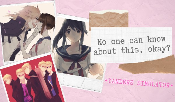 No one can know about this, okay? – Rozdział 1 • Yandere simulator •