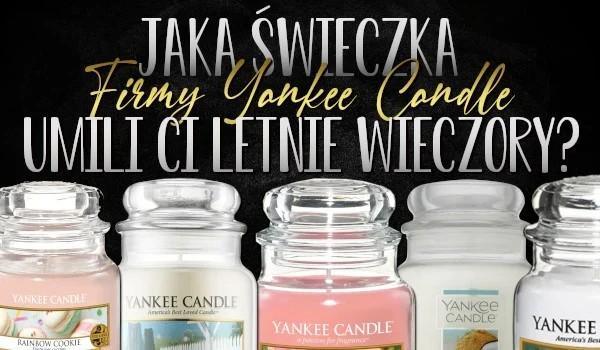 Jaka świeca Yankee Candle umili Ci letnie wieczory?