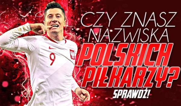 Czy znasz nazwiska polskich piłkarzy?