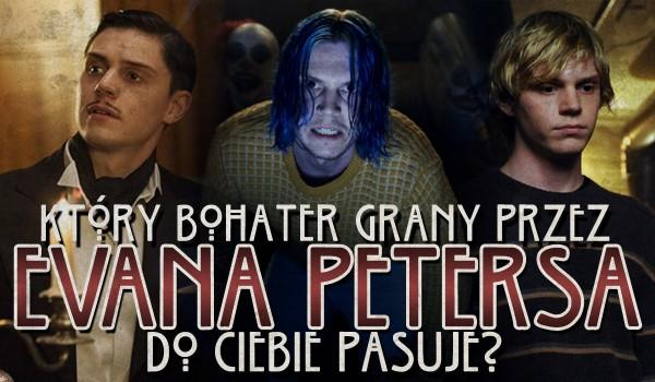 Który bohater grany przez Evana Petersa do Ciebie pasuje?