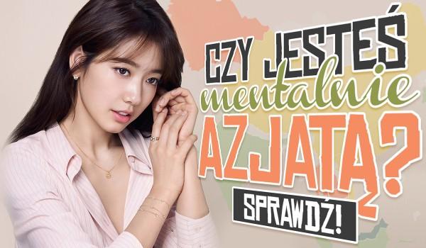Czy mentalnie jesteś Azjatą?