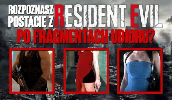 """Rozpoznasz postacie z serii filmów """"Resident Evil"""" po fragmentach ubioru?"""