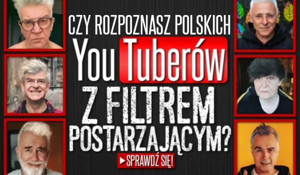 Czy rozpoznasz polskich YouTuberów z filtrem postarzającym?