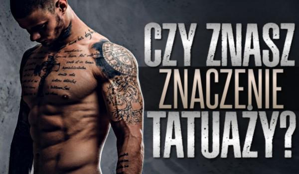 Czy znasz znaczenie tatuaży?