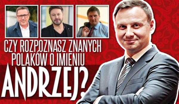 Czy rozpoznasz znanych Polaków o imieniu Andrzej?