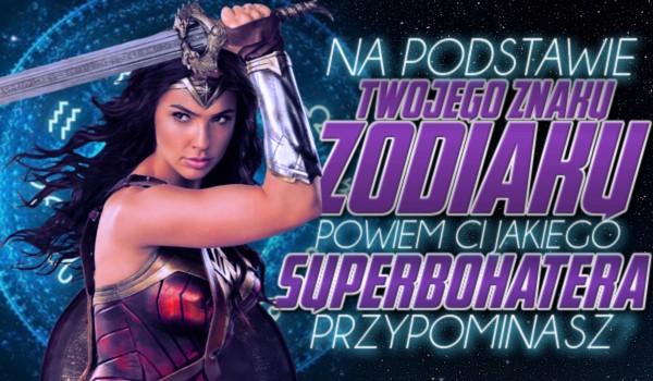 Na podstawie Twojego znaku zodiaku powiem Ci, jakiego superbohatera przypominasz!