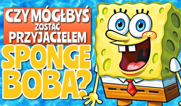 Czy mógłbyś zostać przyjacielem SpongeBoba?