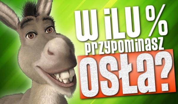 W ilu % przypominasz osła?