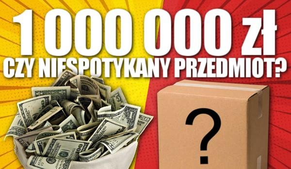 1 000 000 zł czy niespotykany przedmiot?