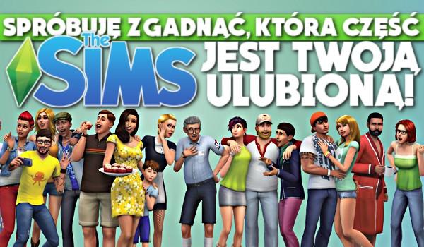 Spróbuję zgadnąć, która częśćThe Sims jest Twoją ulubioną!