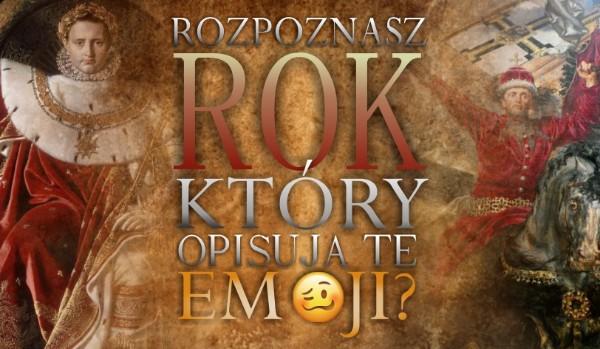 Czy rozpoznasz, który rok opisują te emoji?