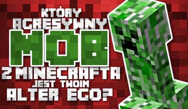 """Który agresywny mob z """"Minecrafta"""" jest Twoim alter ego?"""