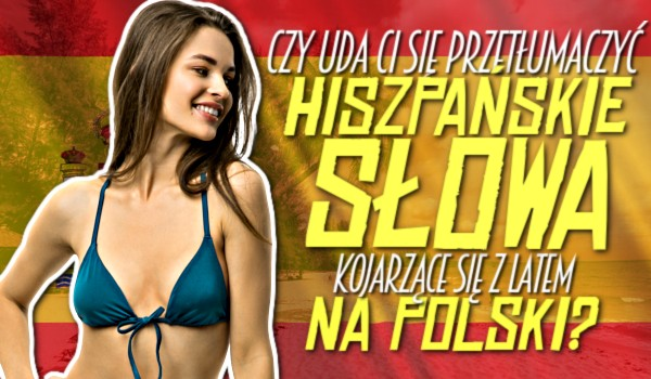 Uda Ci się przetłumaczyć hiszpańskie słowa kojarzące się z latem na polski?