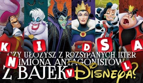 Czy uda Ci się z rozsypanych liter ułożyć imiona antagonistów z bajek Disneya?