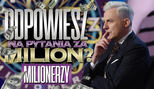 """Milionerzy – czy uda Ci się odpowiedzieć na pytania """"za milion""""?"""
