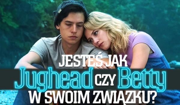 Jesteś jak Betty czy Jughead w swoim związku?