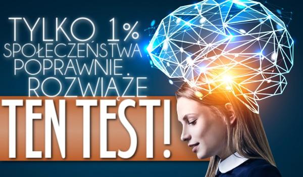 Tylko 1% społeczeństwa poprawnie rozwiąże ten test!
