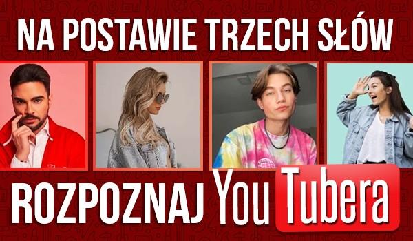 Na podstawie trzech słów rozpoznaj YouTubera!