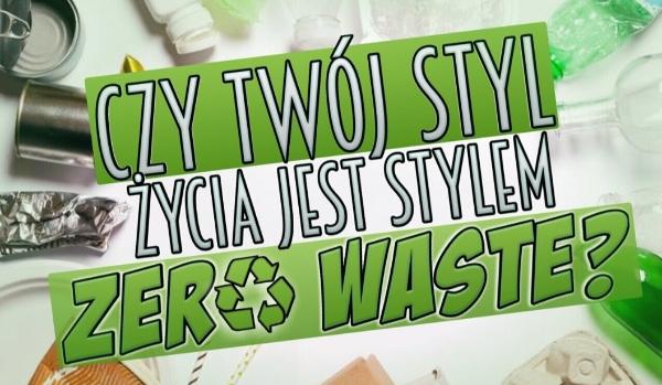 Czy Twój styl życia jest stylem zero waste?