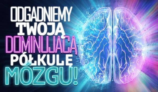 Odgadniemy Twoją dominującą półkulę mózgu!
