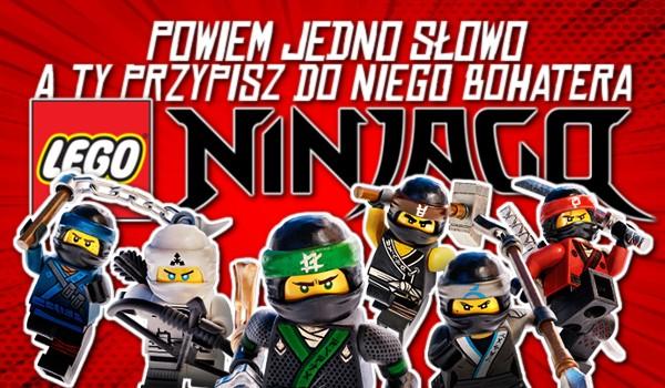 """Ja powiem jedno słowo, a Ty przypisz do niego bohatera z serialu """"LEGO Ninjago""""!"""