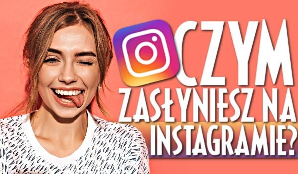 Czym zasłyniesz na Instagramie?