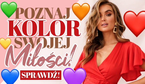Poznaj kolor swojej miłości!