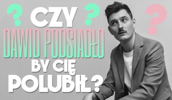 Czy Dawid Podsiadło by Cię polubił?