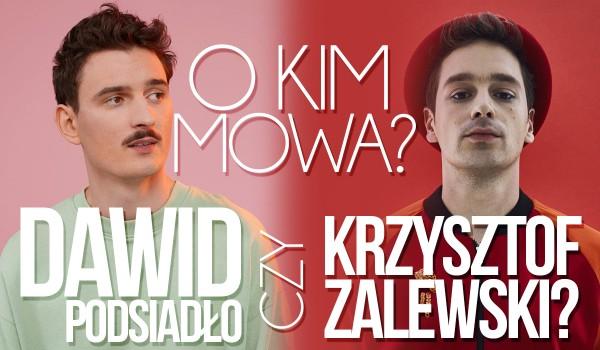 Dawid Podsiadło czy Krzysztof Zalewski? O kim mowa?