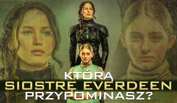 Którą siostrę Everdeen przypominasz bardziej?