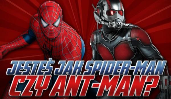 Jesteś jak Spider-Man czy Ant-Man?