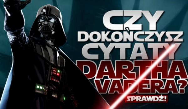 Czy dokończysz cytaty Darth Vadera?
