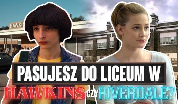Pasujesz do liceum w Hawkins czy Riverdale?