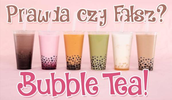 Prawda czy fałsz? – Bubble tea!