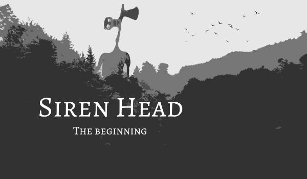 Siren Head – The Beginning