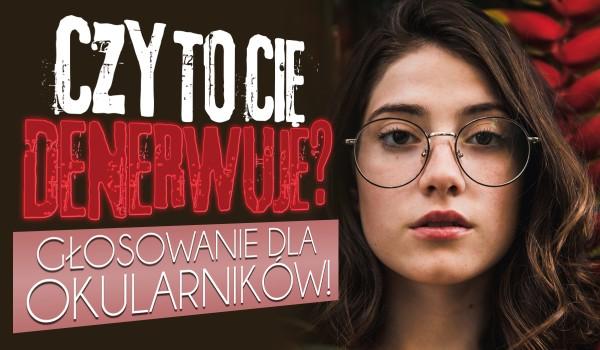 Czy denerwuje Cię to? – Głosowanie dla okularników!