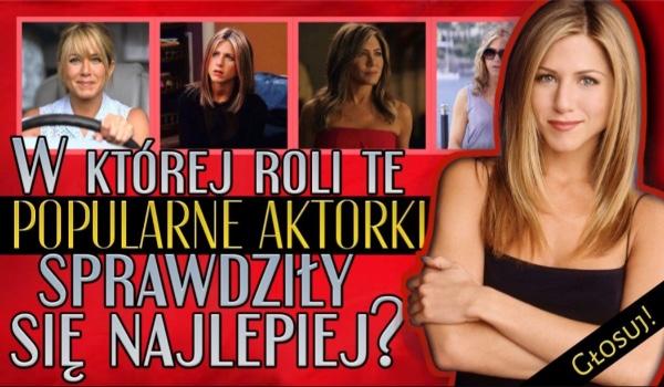 W której roli te popularne aktorki sprawdziły się najlepiej?
