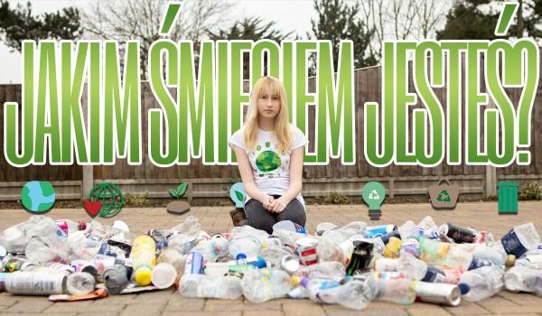 Jakim śmieciem jesteś?