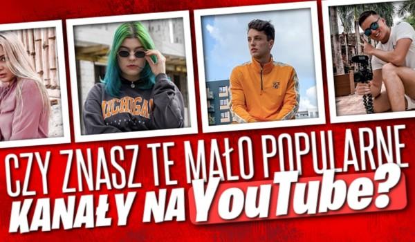 Czy znasz te mało popularne kanały na YouTube?