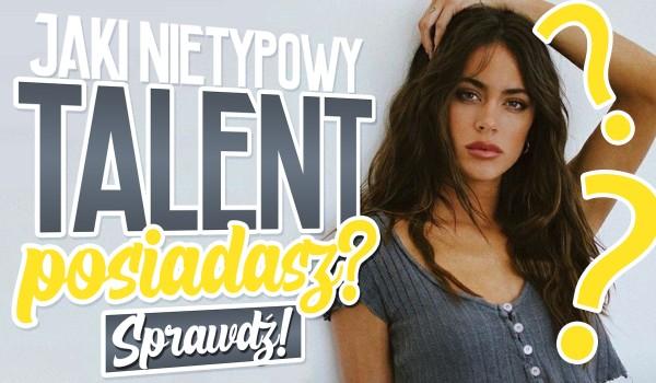 Jaki nietypowy talent posiadasz?