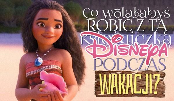 Co wolałabyś robić z tą księżniczką Disneya podczas wakacji? – Głosowanie