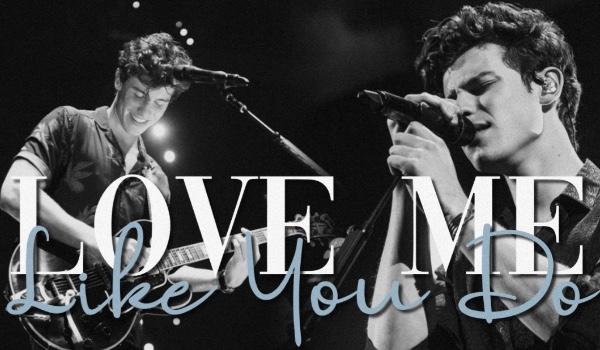 Love Me Like You Do • part one