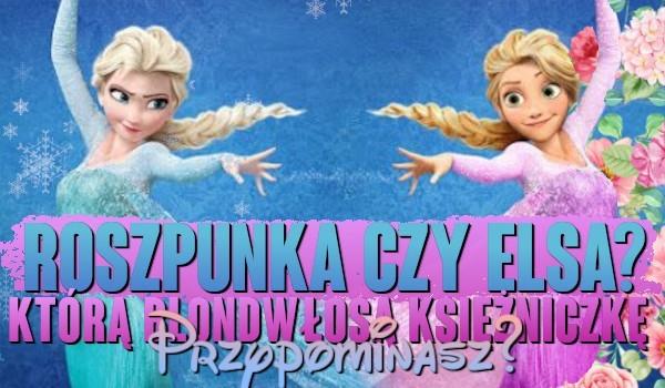 Roszpunka czy Elsa? Którą blondwłosą księżniczką jesteś?