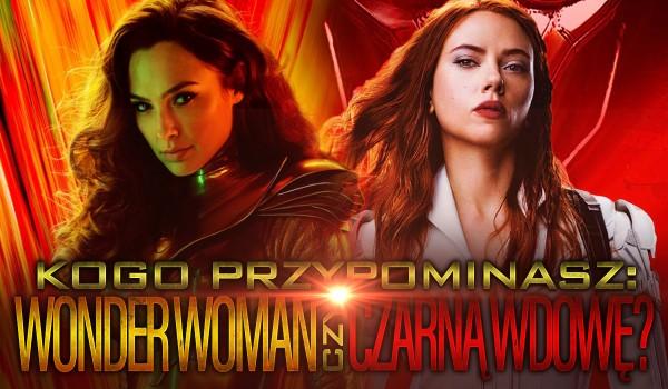 Bardziej przypominasz Wonder Woman czy Czarną Wdowę?