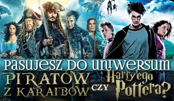 Pasujesz do uniwersum Piratów z Karaibów czy Harry'ego Pottera?
