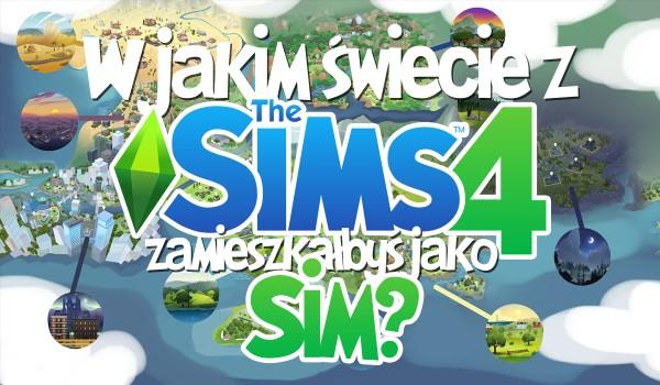 W jakim świecie z The Sims 4 zamieszkałbyś, gdybyś był Simem?