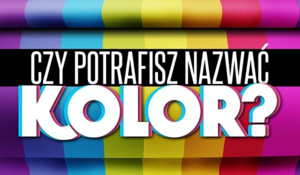 Czy potrafisz nazwać kolory?