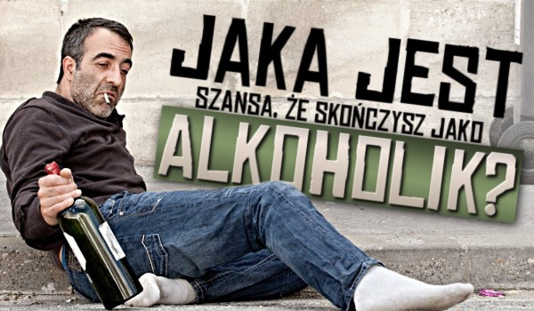 Jaka jest szansa, że skończysz jako alkoholik? Zdrapka!