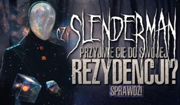 Czy Slenderman przyjmie Cię do swej rezydencji?